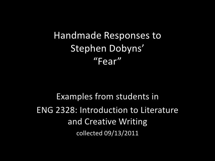 """Handmade Responses to Stephen Dobyns'""""Fear""""<br />Examples from students in <br />ENG 2328: Introduction to Literature and ..."""