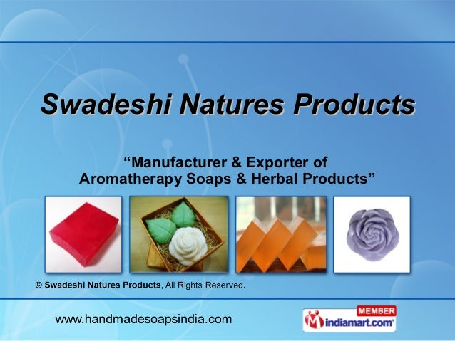 "Swadeshi Natures Products       ""Manufacturer & Exporter of  Aromatherapy Soaps & Herbal Products"""