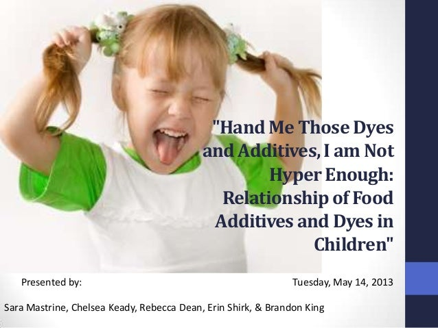 """""""Hand Me Those Dyes and Additives, I am Not Hyper Enough: Relationship of Food Additives and Dyes in Children"""" Presented b..."""