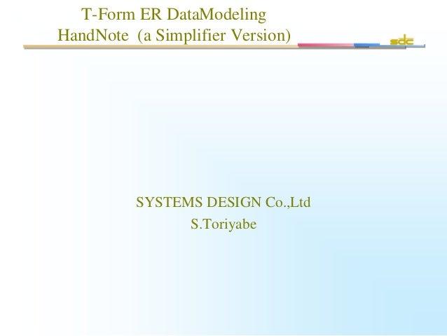 T-Form ER DataModeling HandNote (a Simplifier Version) SYSTEMS DESIGN Co.,Ltd S.Toriyabe
