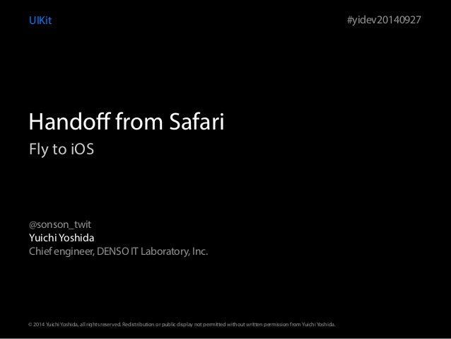 UIKit  Handoff from Safari  Fly to iOS  Yuichi Yoshida  Chief engineer, DENSO IT Laboratory, Inc.  #yidev20140927  @sonson...