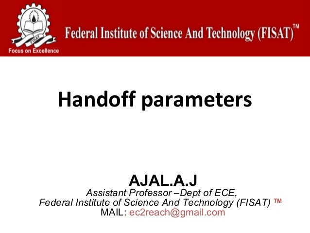 Handoff parameters                   AJAL.A.J           Assistant Professor –Dept of ECE,Federal Institute of Science And ...