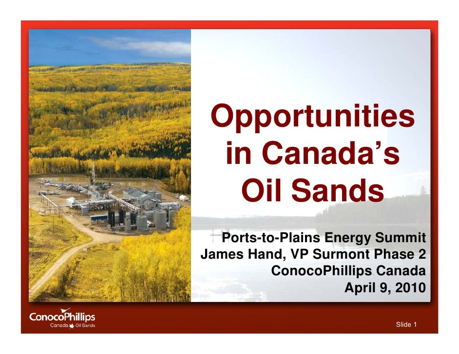Opportunities   in Canada's    Oil Sands   Ports-to-Plains Energy Summit James Hand, VP Surmont Phase 2           ConocoPh...