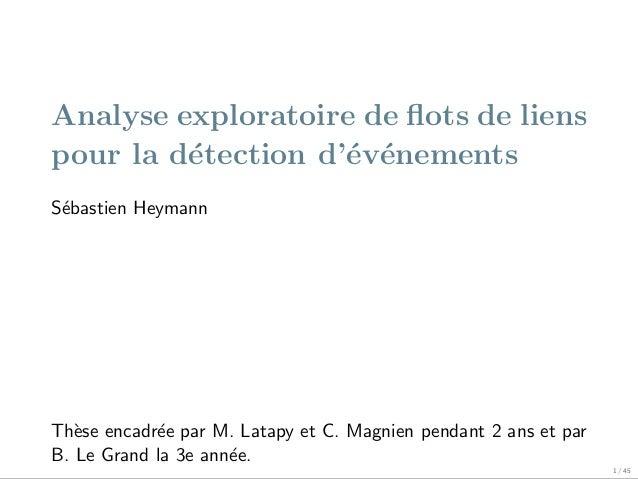 Analyse exploratoire de flots de liens pour la d´tection d'´v´nements e e e S´bastien Heymann e  Th`se encadr´e par M. Lata...