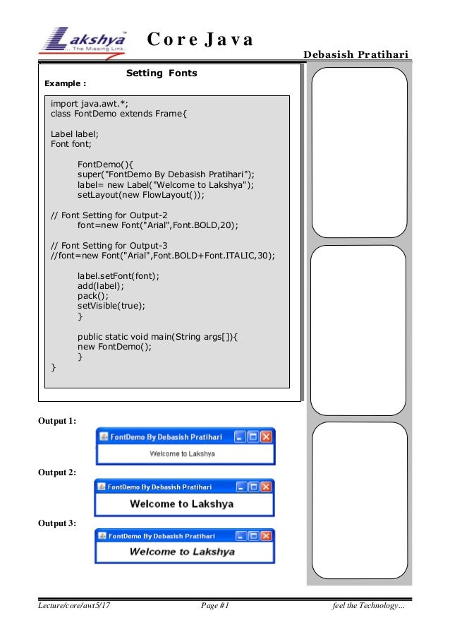 Core Java 1  Debasish Pratihari  Setting Fonts Example :  import java.awt.*; class FontDemo extends Frame{ Label label; Fo...