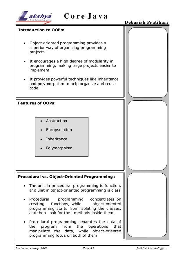 Core Java  Debasish Pratihari  Introduction to OOPs:   Object-oriented programming provides a superior way of organizing ...