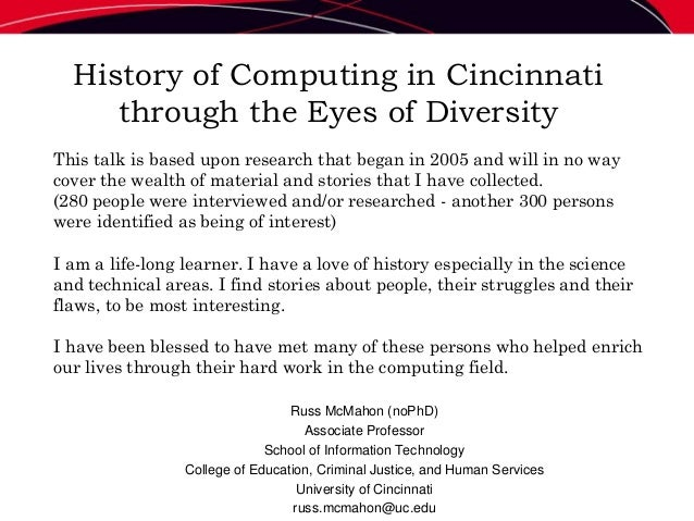 History of Computing in Cincinnati through the Eyes of Diversity Russ McMahon (noPhD) Associate Professor School of Inform...