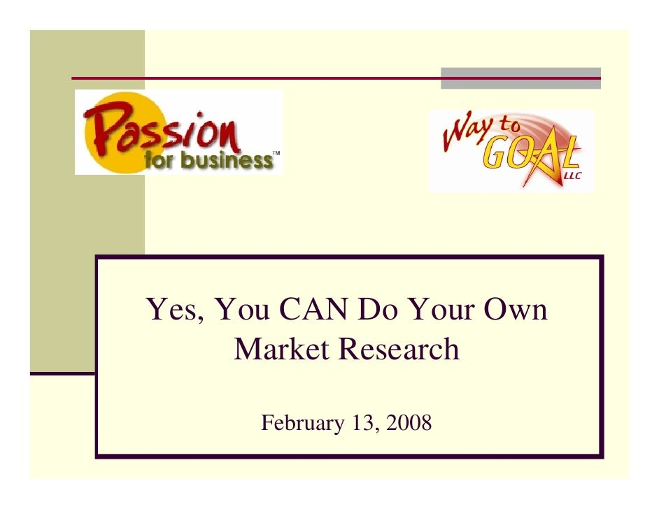Yes, You CAN Do Your Own       Market Research        February 13, 2008