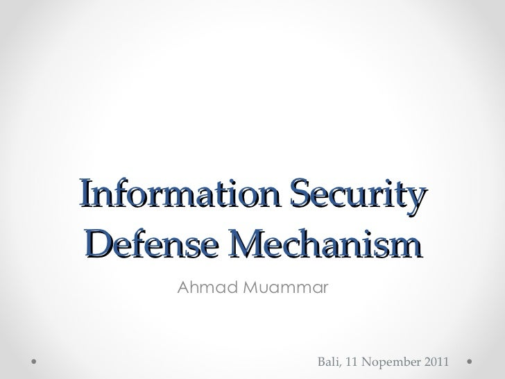Information Security Defense Mechanism Ahmad Muammar Bali, 11 Nopember 2011