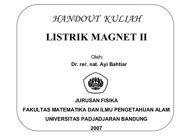 HANDOUT KULIAH       LISTRIK MAGNET II                        Oleh:              Dr. rer. nat. Ayi Bahtiar               J...