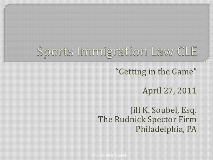 """""""Getting in the Game""""                        April 27, 2011          Jill K. Soubel, Esq.   The Rudnick Spector Firm      ..."""