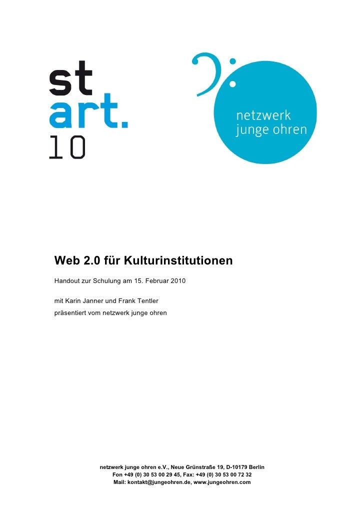 Web 2.0 für Kulturinstitutionen Handout zur Schulung am 15. Februar 2010  mit Karin Janner und Frank Tentler präsentiert v...