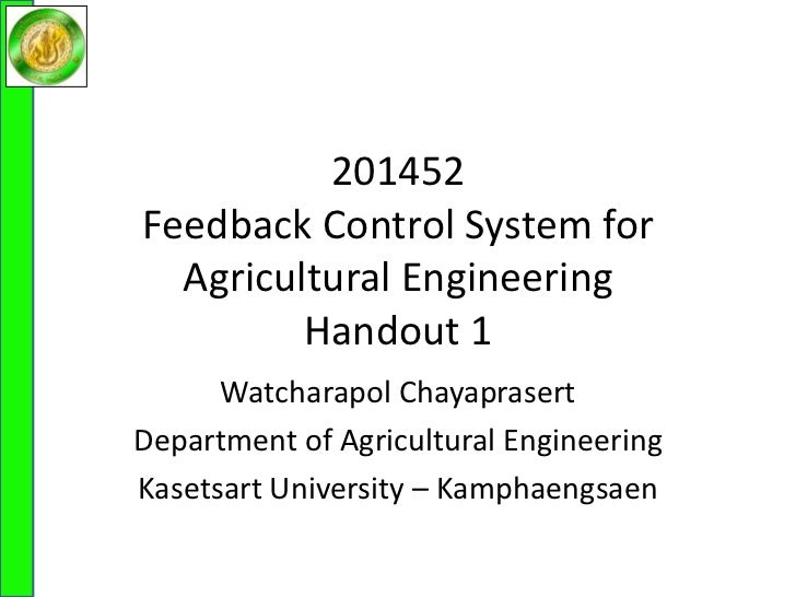 201452Feedback Control System for Agricultural EngineeringHandout 1<br />Watcharapol Chayaprasert<br />Department of Agric...