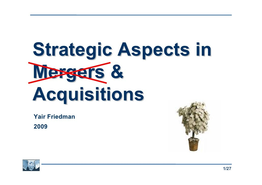 Strategic Aspects in Mergers & Acquisitions Yair Friedman 2009                            1/27