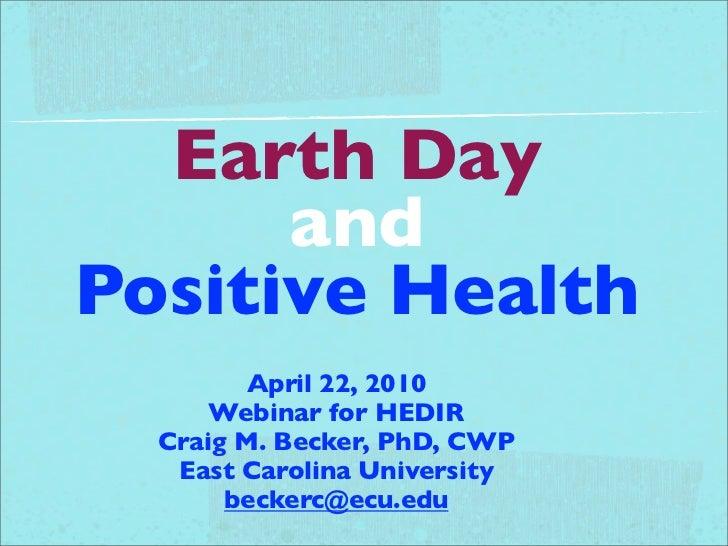 Earth Day      andPositive Health         April 22, 2010      Webinar for HEDIR  Craig M. Becker, PhD, CWP   East Carolina...