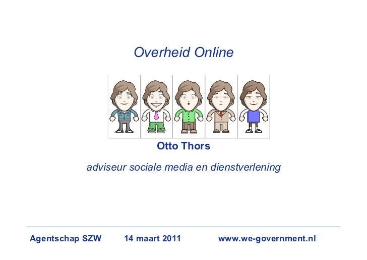 Overheid Online                         Otto Thors           adviseur sociale media en dienstverleningAgentschap SZW    14...