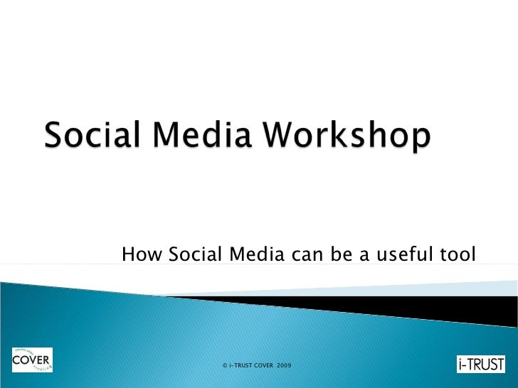 How Social Media can be a useful tool © i-TRUST COVER  2009