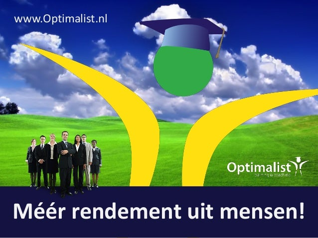 www.Optimalist.nl Méér rendement uit mensen!