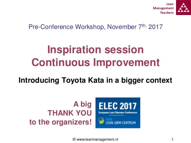 Lean Management Teachers 1 Pre-Conference Workshop, November 7th, 2017 Inspiration session Continuous Improvement Introduc...