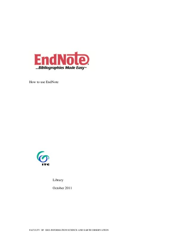 FACULTY OF GEO-INFORMATION SCIENCE AND EARTH OBSERVATION How to use EndNote Library October 2011