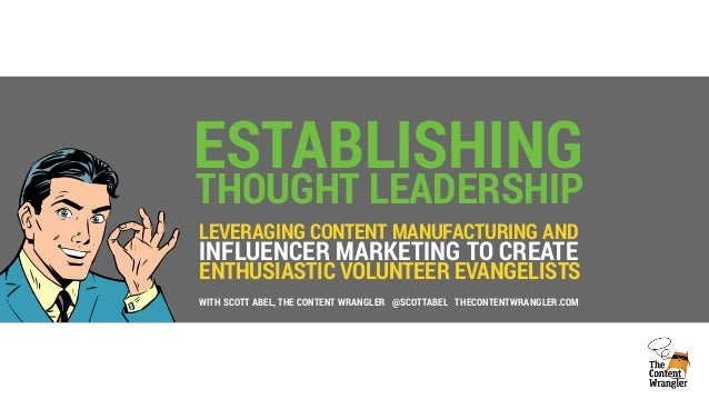 ENTHUSIASTIC VOLUNTEER EVANGELISTS ESTABLISHING THOUGHT LEADERSHIP LEVERAGING CONTENT MANUFACTURING AND INFLUENCER MARKETI...
