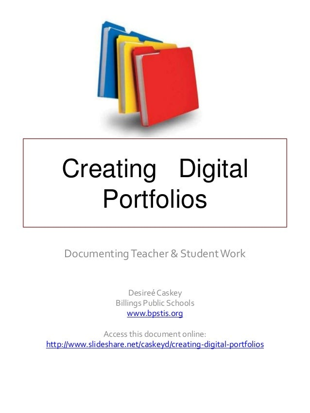 Creating DigitalPortfoliosDocumentingTeacher & Student WorkDesireé CaskeyBillings Public Schoolswww.bpstis.orgAccess this ...