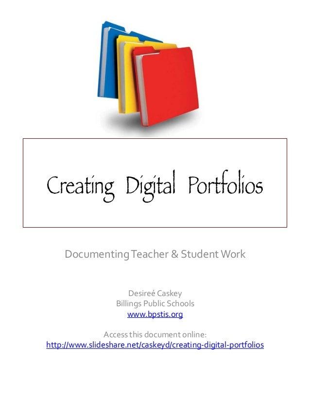 Creating Digital Portfolios Documenting  Teacher  &  Student  Work          Desireé  Caskey   Billings ...