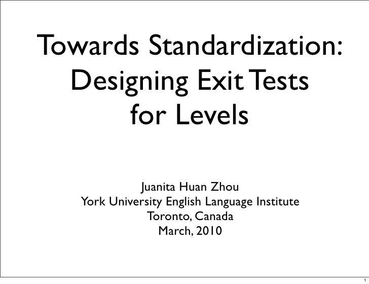 Towards Standardization:   Designing Exit Tests       for Levels               Juanita Huan Zhou    York University Englis...