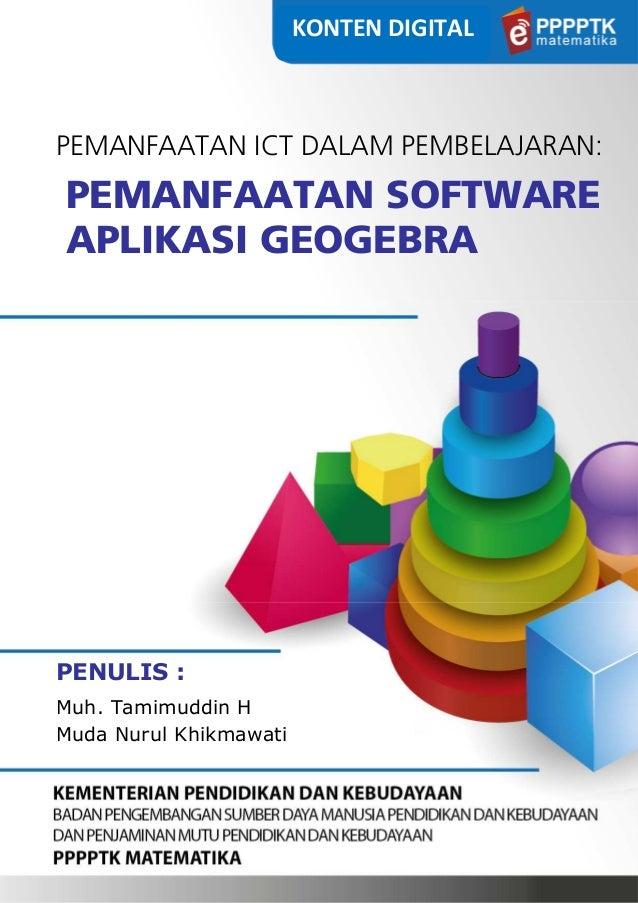 PEMANFAATAN ICT DALAM PEMBELAJARAN: PEMANFAATAN SOFTWARE APLIKASI GEOGEBRA PENULIS : Muh. Tamimuddin H Muda Nurul Khikmawa...
