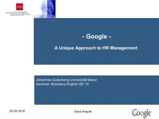 - Google -                        A Unique Approach to HR Management             Johannes Gutenberg Universität Mainz     ...