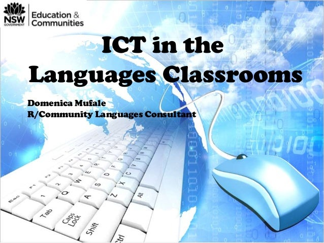 ICT in the Languages Classrooms Domenica Mufale R/Community Languages Consultant