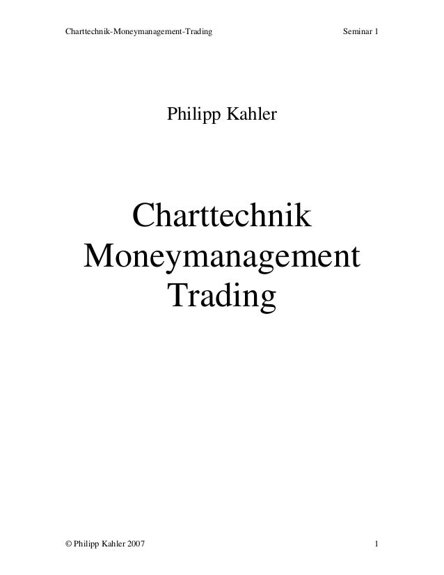 Charttechnik-Moneymanagement-Trading Seminar 1 © Philipp Kahler 2007 1 Philipp Kahler Charttechnik Moneymanagement Trading