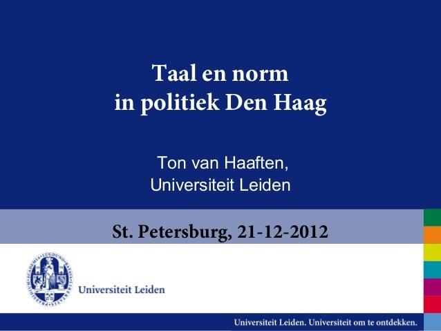 Taal en normin politiek Den Haag     Ton van Haaften,    Universiteit LeidenSt. Petersburg, 21-12-2012