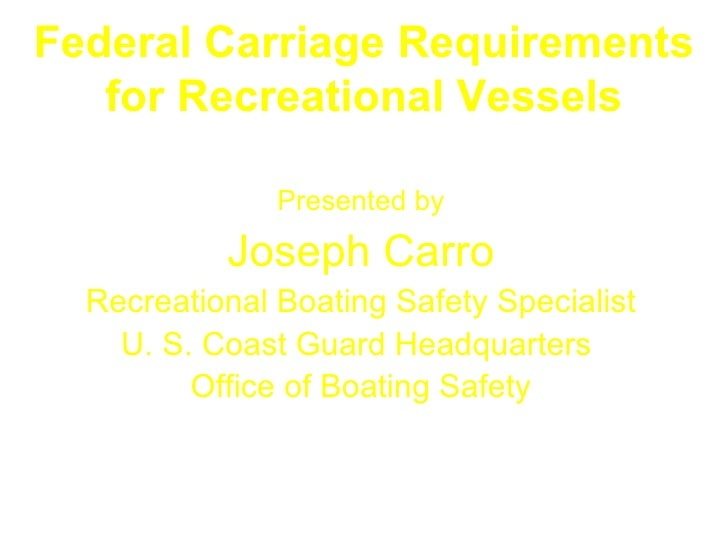 Federal Carriage Requirements   for Recreational Vessels               Presented by           Joseph Carro  Recreational B...