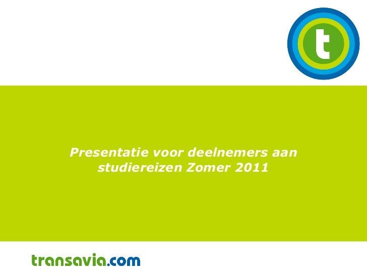 Presentatie voor deelnemers aan studiereizen  Zomer 2011