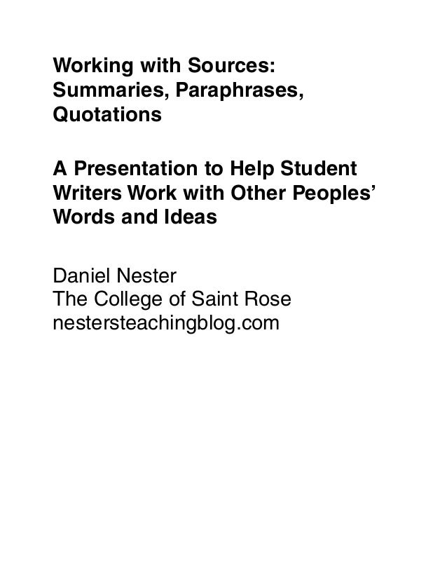 Working with Sources: Summaries, Paraphrases, Quotations A Presentation to Help Student Writers Work with Other Peoples' W...