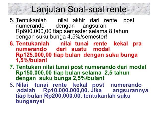 Lanjutan Soal-soal rente 5. Tentukanlah nilai akhir dari rente post numerando dengan angsuran Rp600.000,00 tiap semester s...