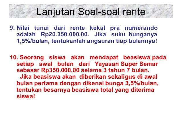 Lanjutan Soal-soal rente 9. Nilai tunai dari rente kekal pra numerando adalah Rp20.350.000,00. Jika suku bunganya 1,5%/bul...