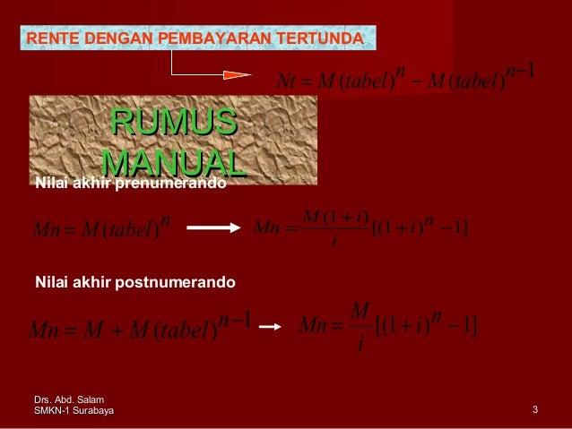 RENTE DENGAN PEMBAYARAN TERTUNDA  Nt = M (tabel )n − M (tabel )n−1  RUMUS MANUAL Nilai akhir prenumerando Mn = M (tabel )n...