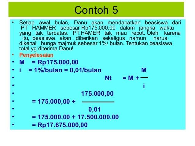 Contoh 5 •  Setiap awal bulan, Danu akan mendapatkan beasiswa dari PT HAMMER sebesar Rp175.000,00 dalam jangka waktu yang ...