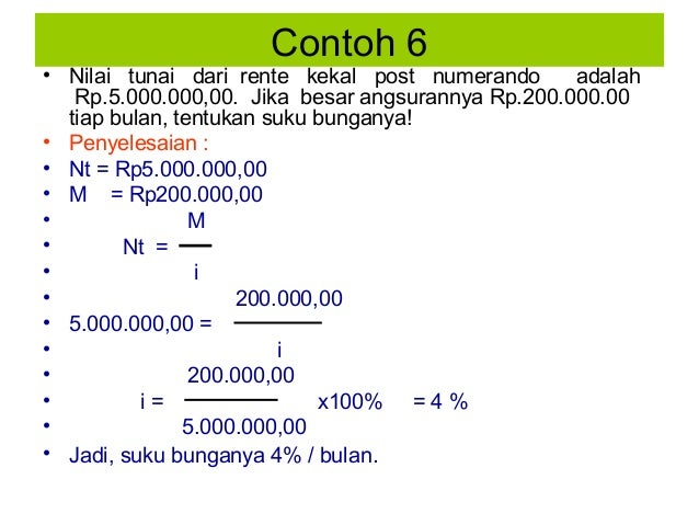Contoh 6  • Nilai tunai dari rente kekal post numerando adalah Rp.5.000.000,00. Jika besar angsurannya Rp.200.000.00 tiap ...