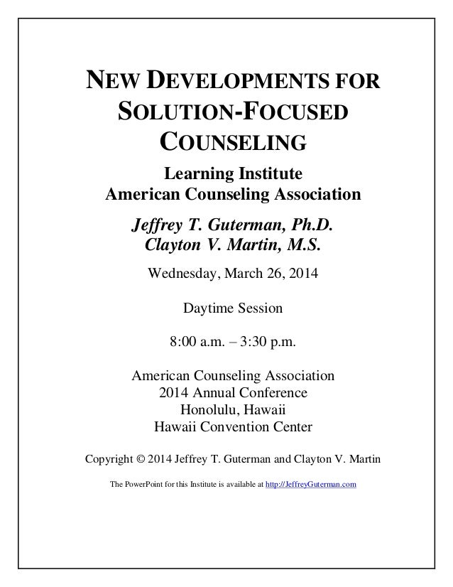 NEW DEVELOPMENTS FOR SOLUTION-FOCUSED COUNSELING Learning Institute American Counseling Association Jeffrey T. Guterman, P...