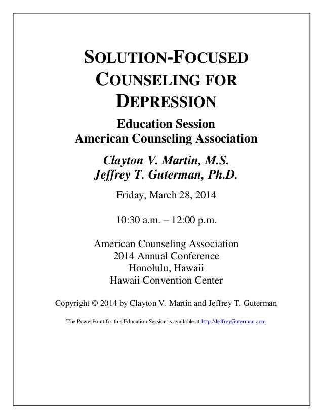 SOLUTION-FOCUSED COUNSELING FOR DEPRESSION Education Session American Counseling Association Clayton V. Martin, M.S. Jeffr...