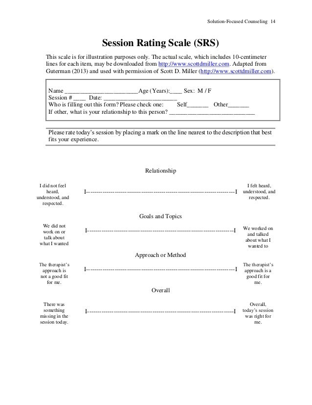 Solution-Focused Counseling 14 Session Rating Scale (SRS) This scale is for illustration purposes only. The actual scale, ...