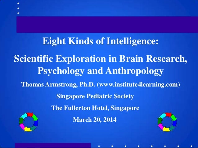 Eight Kinds of Intelligence: Scientific Exploration in Brain Research, Psychology and Anthropology Thomas Armstrong, Ph.D....