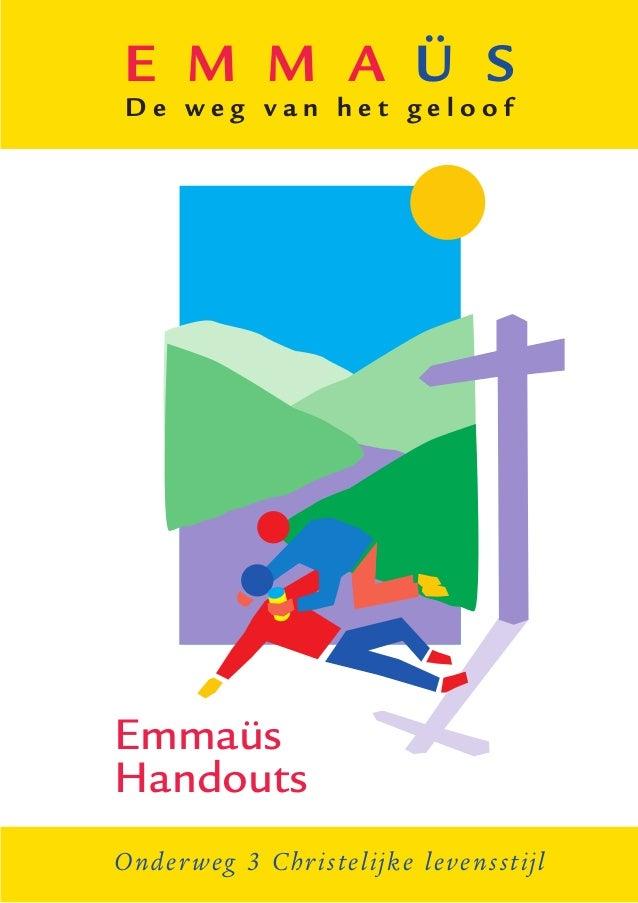 E M M A Ü S D e w e g v a n h e t g e l o o f Emmaüs Handouts Onderweg 3 Christelijke levensstijl