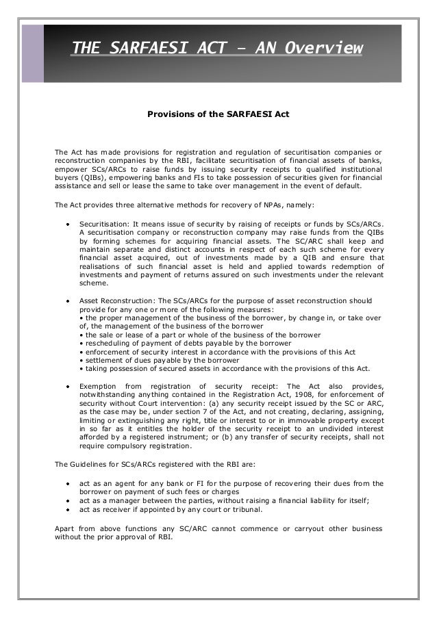 THE SARFAESI ACT – AN Overview                          Provisions of the SARFAESI ActThe Act has made provisions for regi...