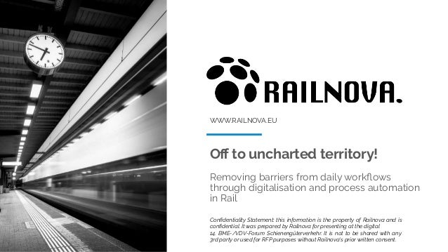 WWW.RAILNOVA.EU Off to uncharted territory! Removing barriers from daily workflows through digitalisation and process automa...