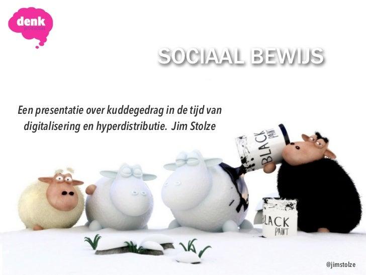 SOCIAAL BEWIJSEen presentatie over kuddegedrag in de tijd van digitalisering en hyperdistributie. Jim Stolze              ...
