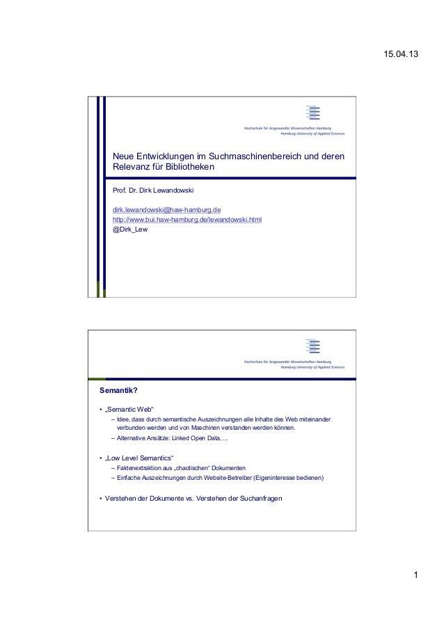 15.04.13 1 Neue Entwicklungen im Suchmaschinenbereich und deren Relevanz für Bibliotheken Prof. Dr. Dirk Lewandowski dirk....